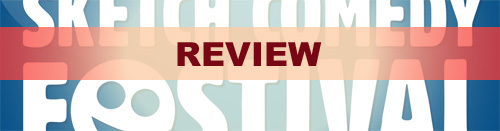 sketch review Comedy Review: Toronto Sketch Comedy Festival, 2010